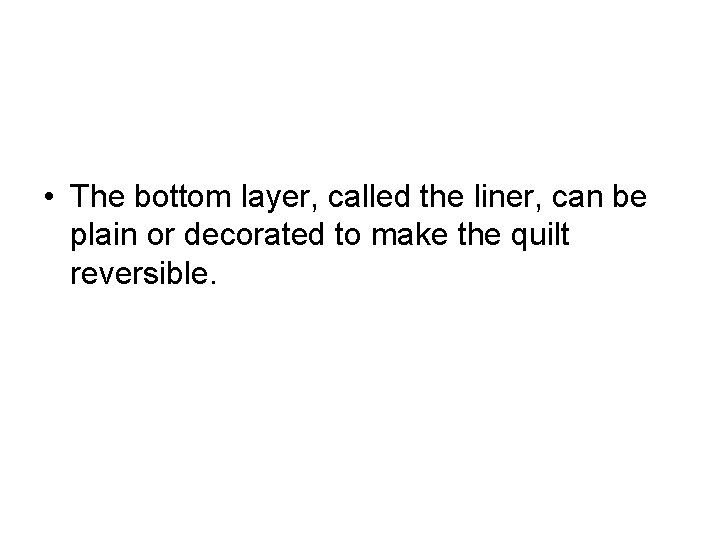 • The bottom layer, called the liner, can be plain or decorated to