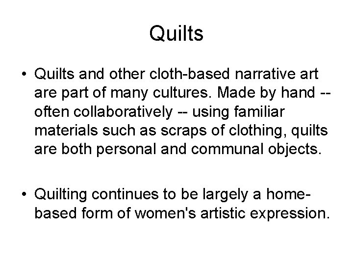 Quilts • Quilts and other cloth-based narrative art are part of many cultures. Made