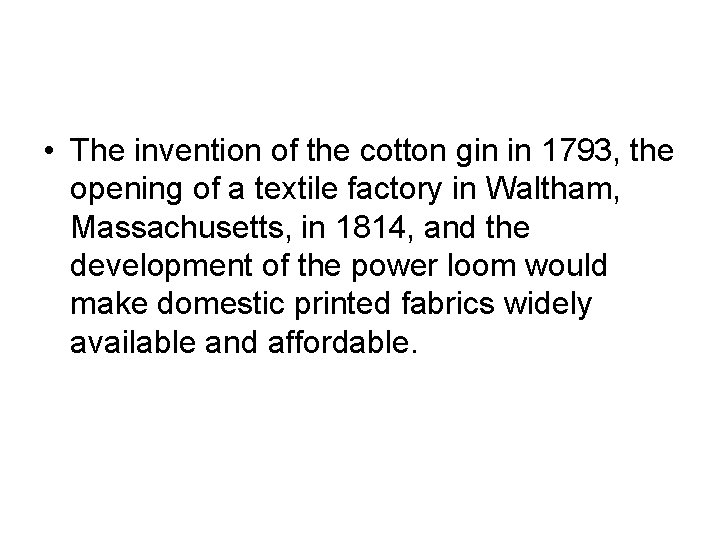 • The invention of the cotton gin in 1793, the opening of a