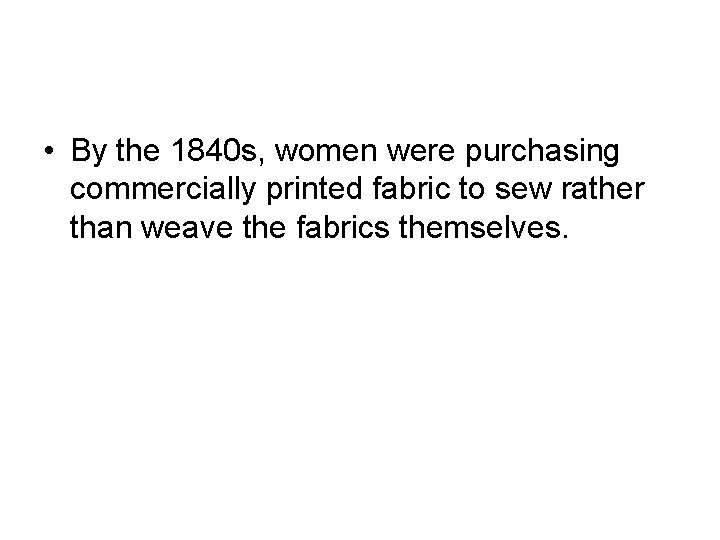 • By the 1840 s, women were purchasing commercially printed fabric to sew
