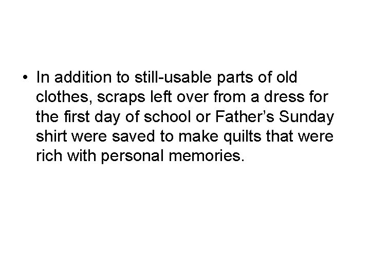 • In addition to still-usable parts of old clothes, scraps left over from