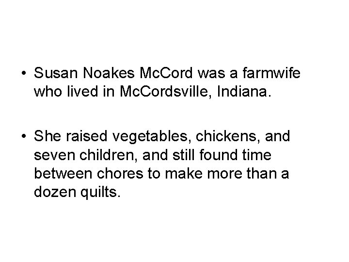 • Susan Noakes Mc. Cord was a farmwife who lived in Mc. Cordsville,