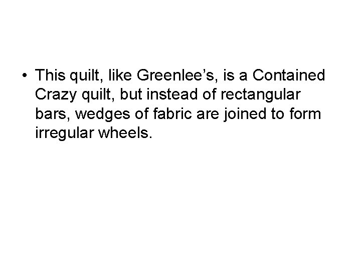 • This quilt, like Greenlee's, is a Contained Crazy quilt, but instead of