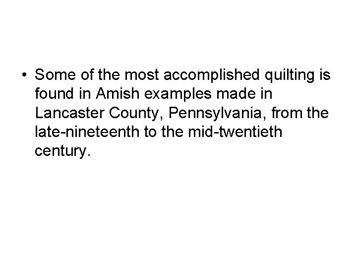 • Some of the most accomplished quilting is found in Amish examples made