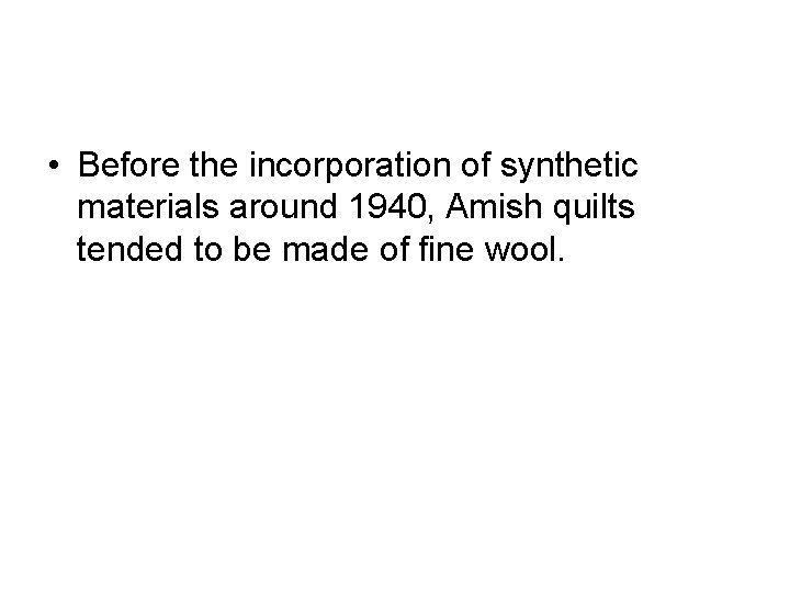 • Before the incorporation of synthetic materials around 1940, Amish quilts tended to