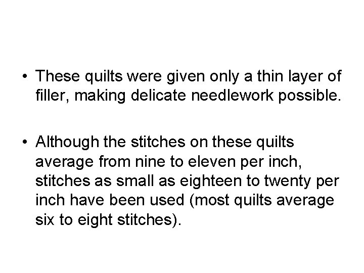• These quilts were given only a thin layer of filler, making delicate
