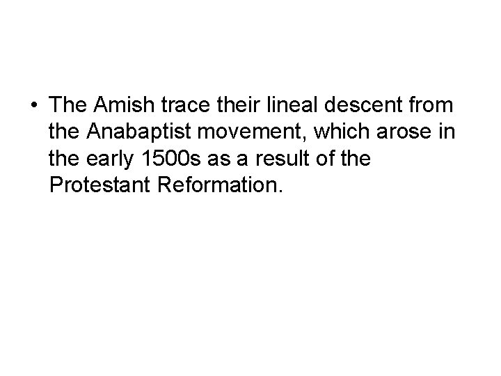 • The Amish trace their lineal descent from the Anabaptist movement, which arose