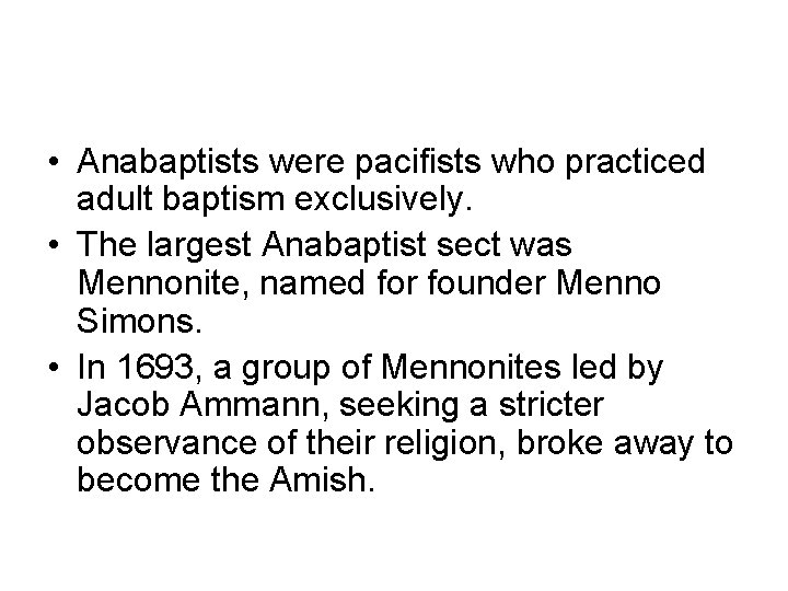 • Anabaptists were pacifists who practiced adult baptism exclusively. • The largest Anabaptist