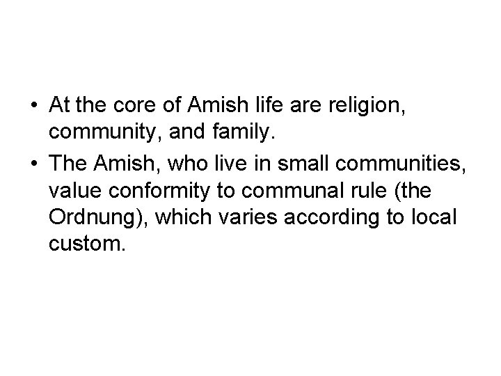 • At the core of Amish life are religion, community, and family. •