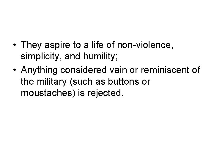 • They aspire to a life of non-violence, simplicity, and humility; • Anything
