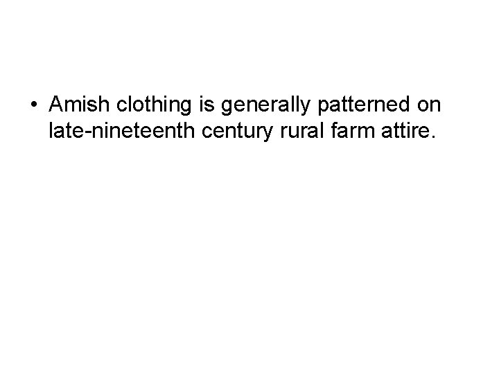 • Amish clothing is generally patterned on late-nineteenth century rural farm attire.