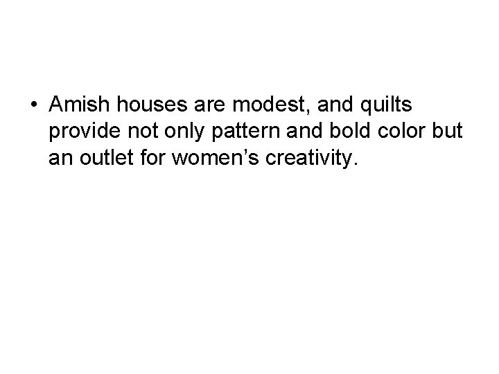 • Amish houses are modest, and quilts provide not only pattern and bold