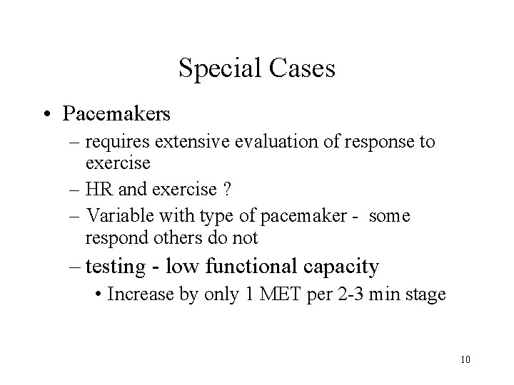 Special Cases • Pacemakers – requires extensive evaluation of response to exercise – HR