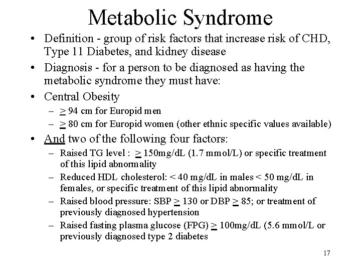 Metabolic Syndrome • Definition - group of risk factors that increase risk of CHD,