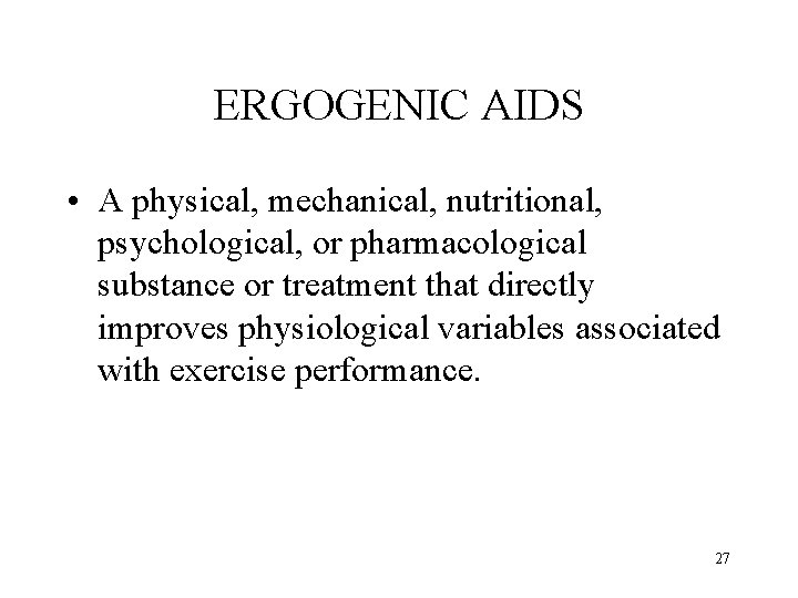 ERGOGENIC AIDS • A physical, mechanical, nutritional, psychological, or pharmacological substance or treatment that