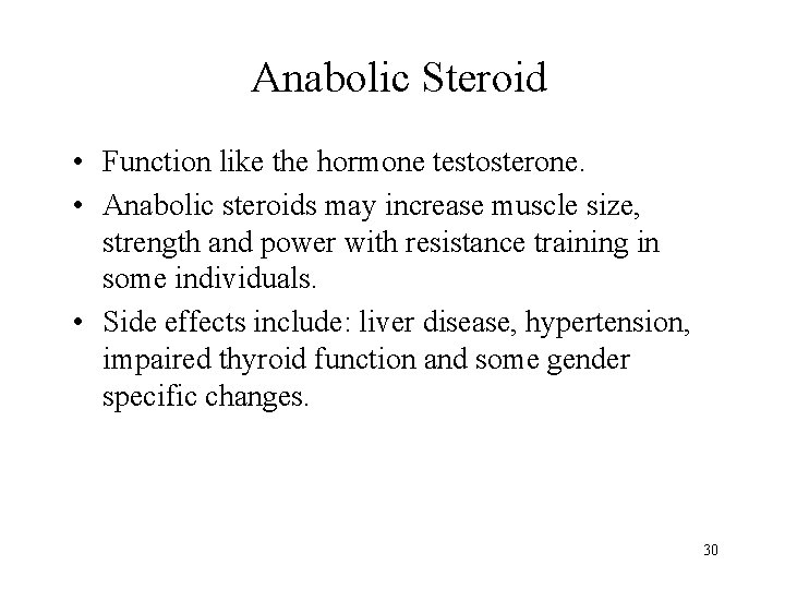 Anabolic Steroid • Function like the hormone testosterone. • Anabolic steroids may increase muscle