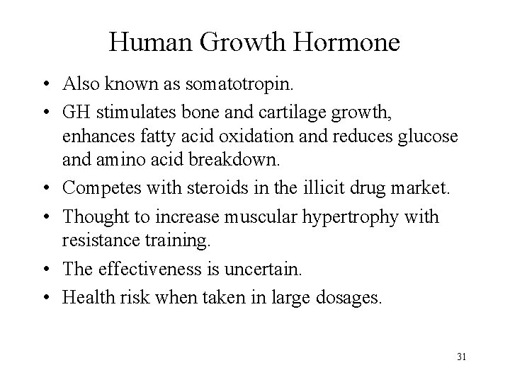 Human Growth Hormone • Also known as somatotropin. • GH stimulates bone and cartilage