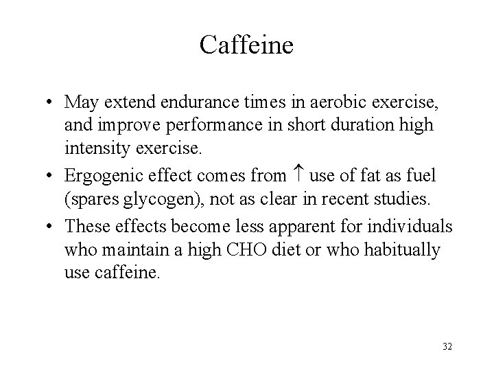 Caffeine • May extend endurance times in aerobic exercise, and improve performance in short