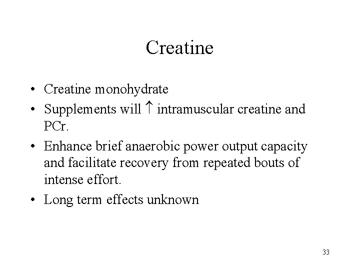 Creatine • Creatine monohydrate • Supplements will intramuscular creatine and PCr. • Enhance brief