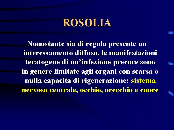 ROSOLIA Nonostante sia di regola presente un interessamento diffuso, le manifestazioni teratogene di un'infezione