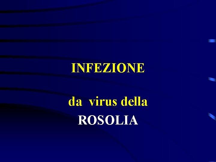 INFEZIONE da virus della ROSOLIA