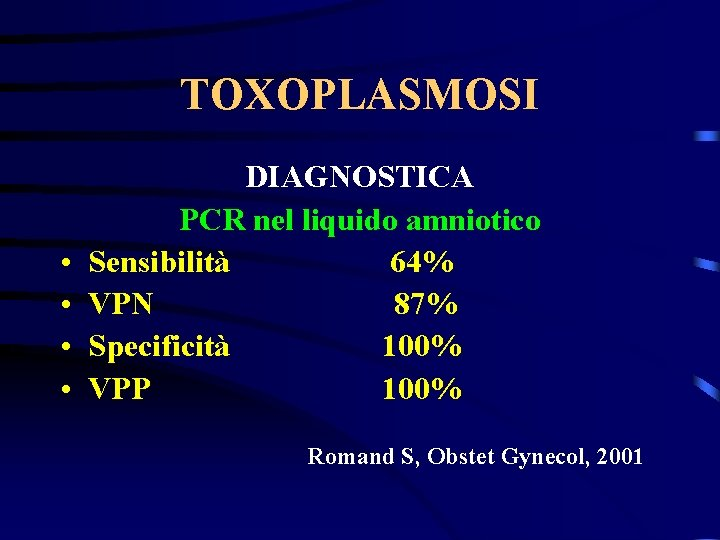 TOXOPLASMOSI • • DIAGNOSTICA PCR nel liquido amniotico Sensibilità 64% VPN 87% Specificità 100%