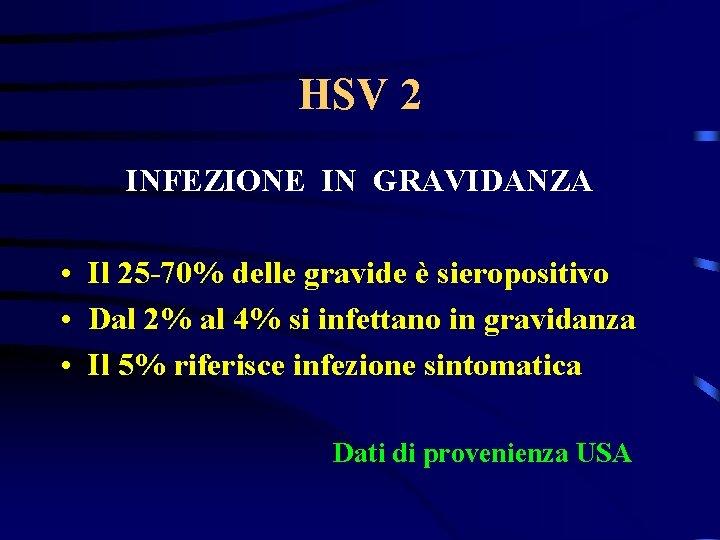 HSV 2 INFEZIONE IN GRAVIDANZA • Il 25 -70% delle gravide è sieropositivo •