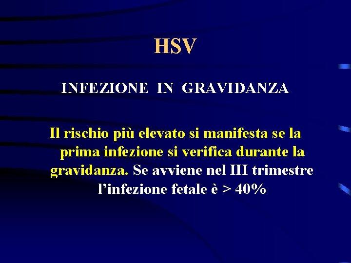 HSV INFEZIONE IN GRAVIDANZA Il rischio più elevato si manifesta se la prima infezione