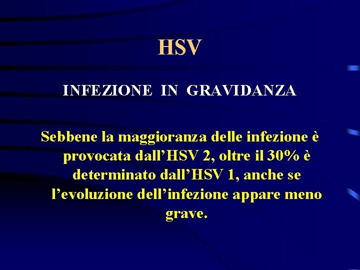 HSV INFEZIONE IN GRAVIDANZA Sebbene la maggioranza delle infezione è provocata dall'HSV 2, oltre