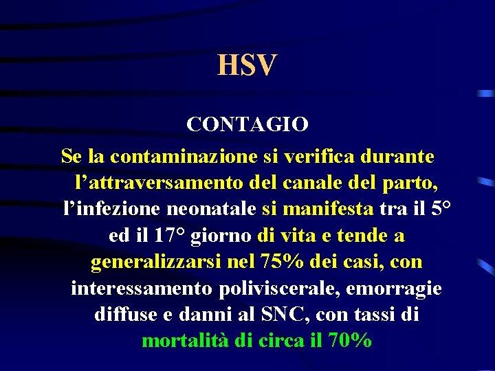 HSV CONTAGIO Se la contaminazione si verifica durante l'attraversamento del canale del parto, l'infezione