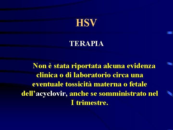 HSV TERAPIA Non è stata riportata alcuna evidenza clinica o di laboratorio circa una