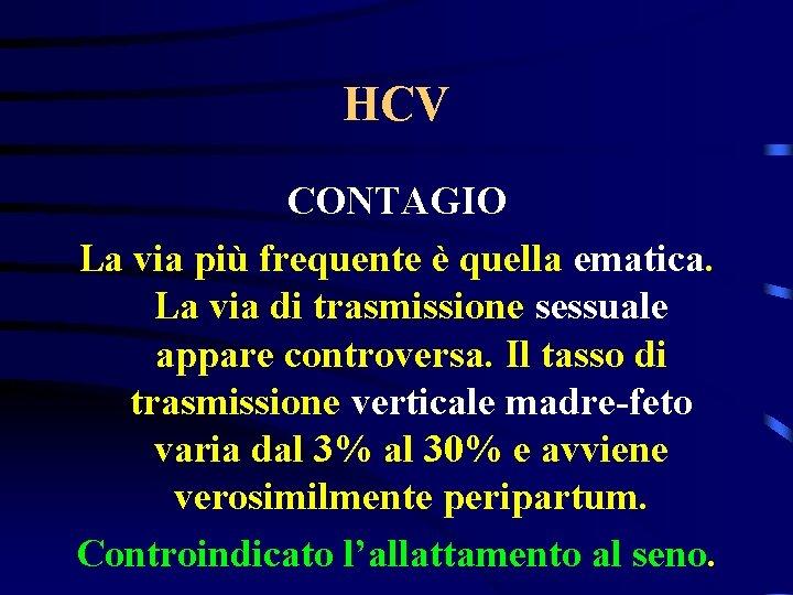 HCV CONTAGIO La via più frequente è quella ematica. La via di trasmissione sessuale