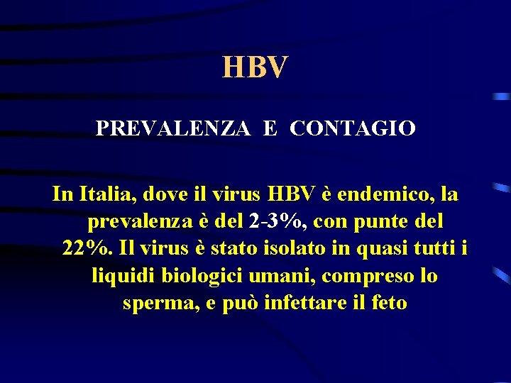 HBV PREVALENZA E CONTAGIO In Italia, dove il virus HBV è endemico, la prevalenza
