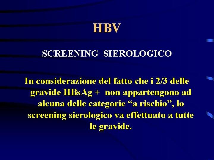 HBV SCREENING SIEROLOGICO In considerazione del fatto che i 2/3 delle gravide HBs. Ag