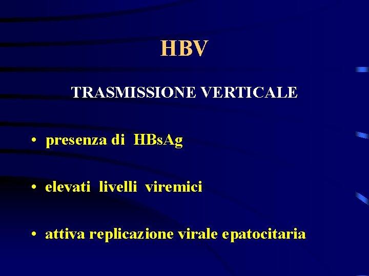 HBV TRASMISSIONE VERTICALE • presenza di HBs. Ag • elevati livelli viremici • attiva