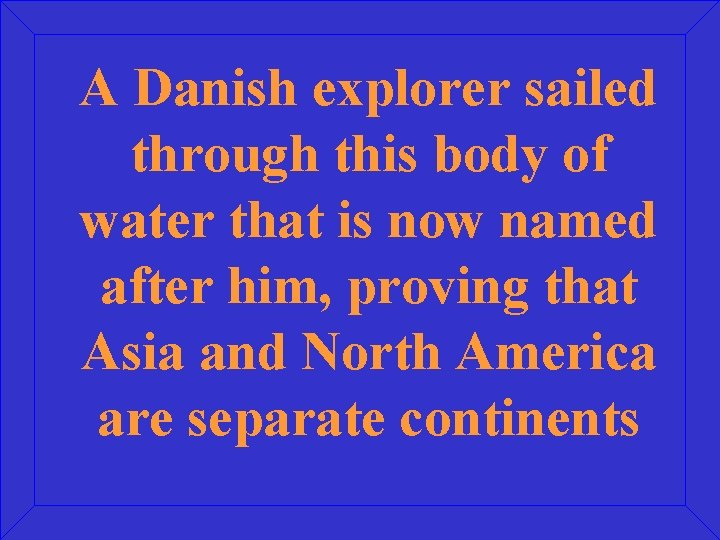 A Danish explorer sailed through this body of water that is now named after