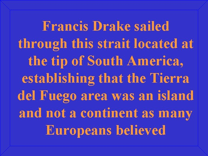 Francis Drake sailed through this strait located at the tip of South America, establishing
