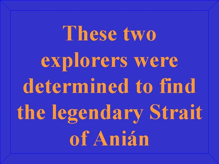 These two explorers were determined to find the legendary Strait of Anián