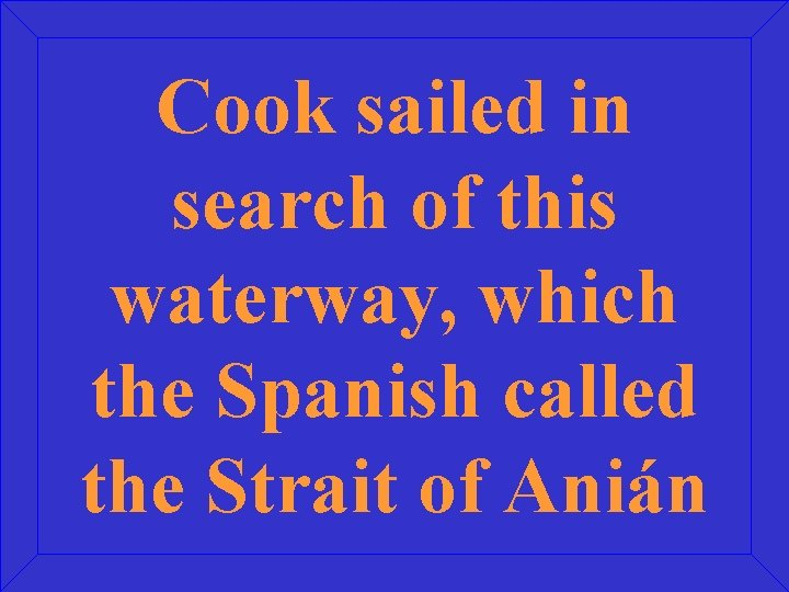 Cook sailed in search of this waterway, which the Spanish called the Strait of