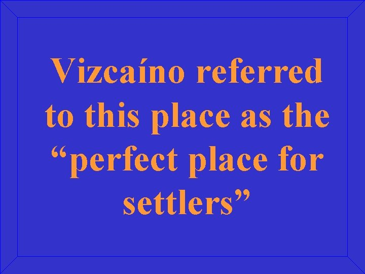 """Vizcaíno referred to this place as the """"perfect place for settlers"""""""