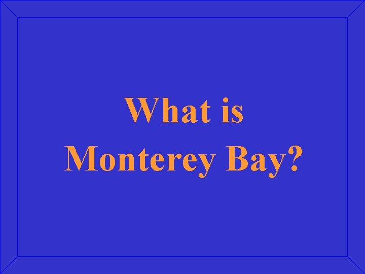 What is Monterey Bay?