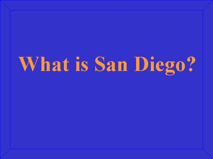 What is San Diego?