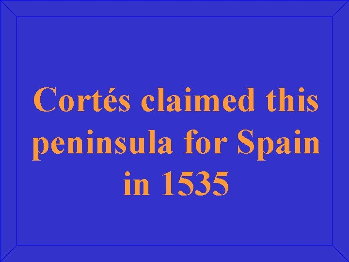 Cortés claimed this peninsula for Spain in 1535