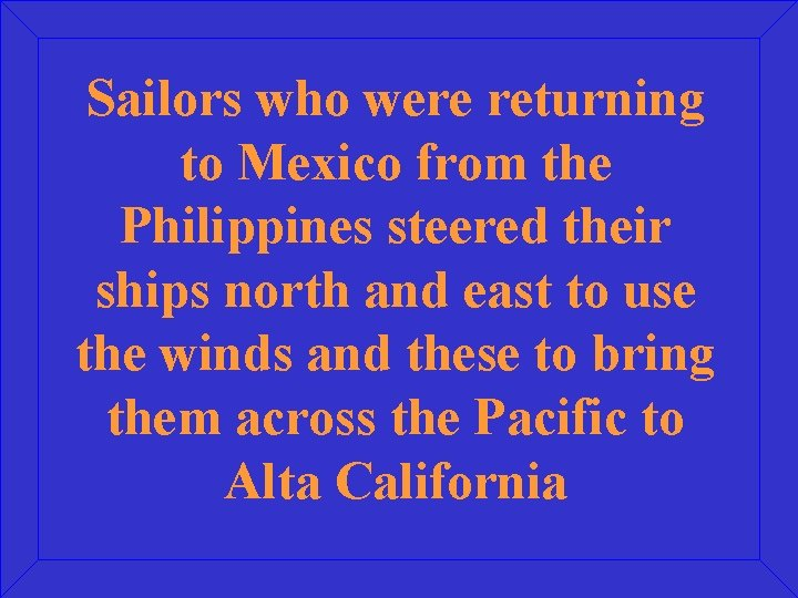 Sailors who were returning to Mexico from the Philippines steered their ships north and