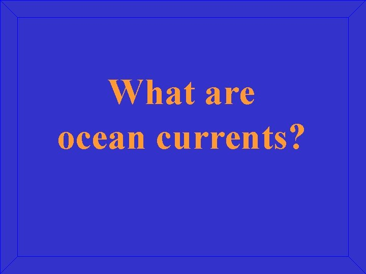 What are ocean currents?