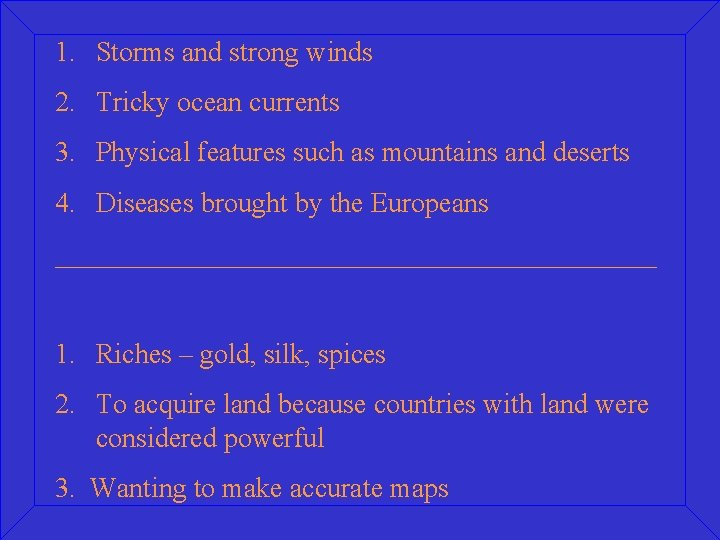 1. Storms and strong winds 2. Tricky ocean currents 3. Physical features such as