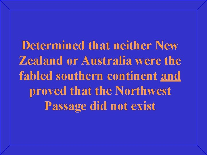 Determined that neither New Zealand or Australia were the fabled southern continent and proved