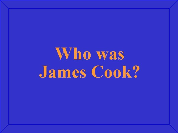 Who was James Cook?