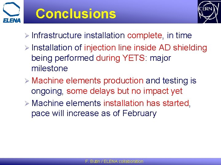 Conclusions Ø Infrastructure installation complete, in time Ø Installation of injection line inside AD