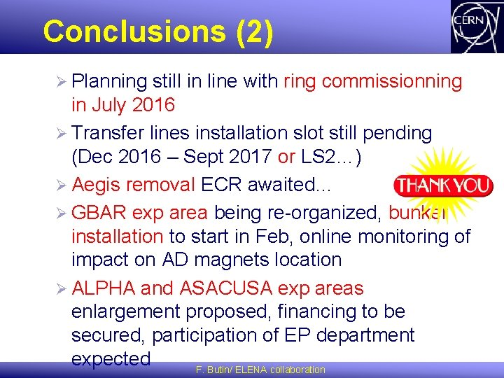 Conclusions (2) Ø Planning still in line with ring commissionning in July 2016 Ø